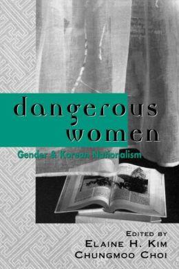Dangerous Women: Gender and Korean Nationalism