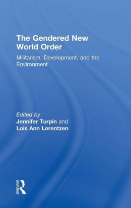 The Gendered New World Order: Militarism, Development and the Environment