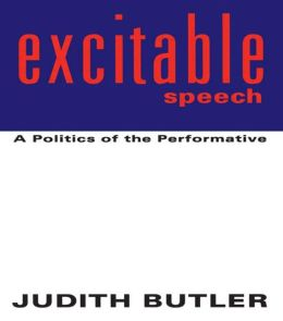 Excitable Speech: Contemporary Scenes of Politics