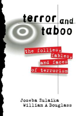 Terror and Taboo: The Follies, Fables, and Faces of Terrorism