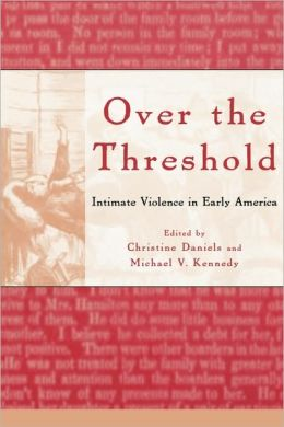 Over the Threshold: Intimate Violence in Early America