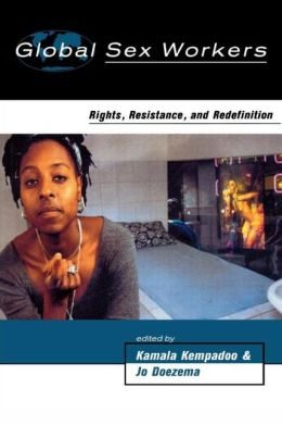 Global Sex Workers: Rights, Resistance, and Redefinition