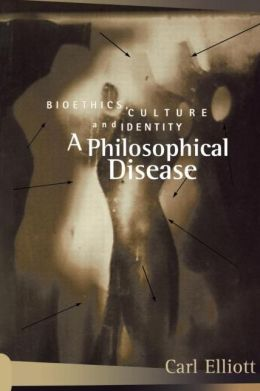 A Philosophical Disease: Bioethics, Culture, and Identity
