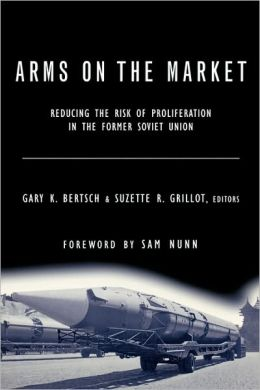 Arms on the Market: Reducing the Risk of Proliferation in the Former Soviet Union