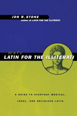 More Latin for the Illiterati; A Guide to Everyday Medical, Legal and Religious Latin