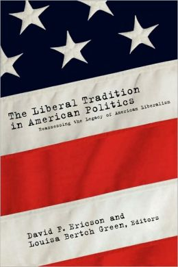 The Liberal Tradition in American Politics: Reassessing the Legacy of American Liberalism