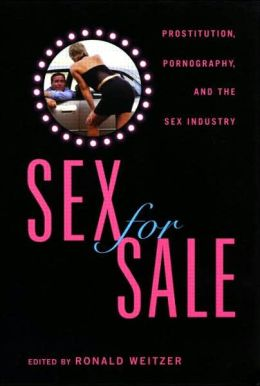 Sex For Sale: Prostitution, Pomography and the Sex Industry