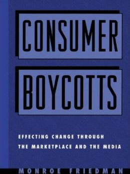 Consumer Boycotts: Effecting Change Through the Marketplace and Media