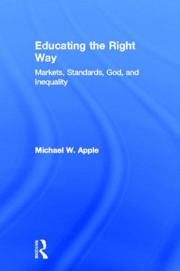 Educating the Right Way: Markets, Standards, God, and Inequality