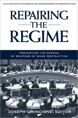 Repairing the Regime: Preventing the Spread of Weapons of Mass Destruction