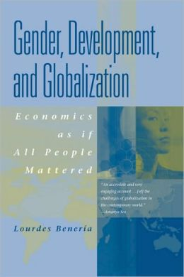 Gender, Development, and Globalization: Economics as if People Mattered