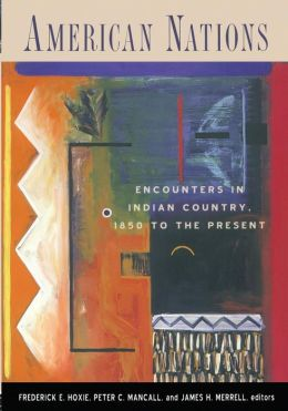 American Nations: Encounters in Indian Country, 1850 to the Present