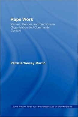 Rape Work: Victims, Gender, and Emotions in Organization and Community Context