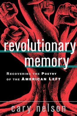 Revolutionary Memory: Recovering the Poetry of the American Left