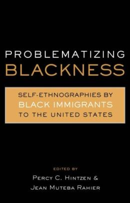 Problematizing Blackness: Self Ethnographies by Black Immigrants to the United States