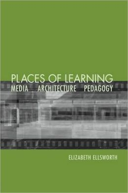 Places of Learning: Media, Architecture, Pedagogy
