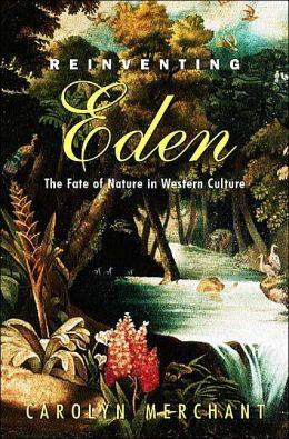 Reinventing Eden: The Fate of Nature in Western Culture