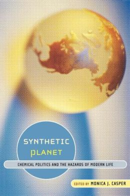 Synthetic Planet: Chemical Politics and the Hazards of Modern Life
