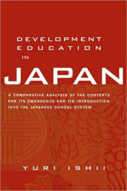 Development Education in Japan: A Comparative Analysis of the Contexts for Its Emergence, and Its Introduction into the Japanese School System