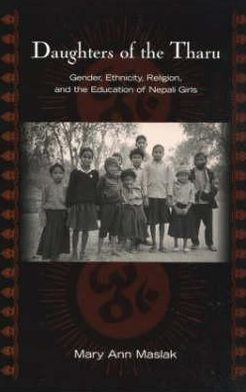 Daughters of the Tharu: Gender, Ethnicity, Religion, and the Education of Nepali Girls