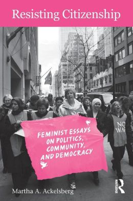 Resisting Citizenship: Feminist Essays on Politics, Community, and Democracy