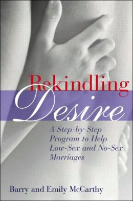 Rekindling Desire: A Step-by-Step Program to Help Low-Sex and No-Sex Marriages