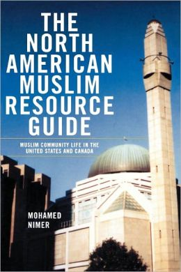 The North American Muslim Resource Guide: Muslim Community Life in the United States and Canada