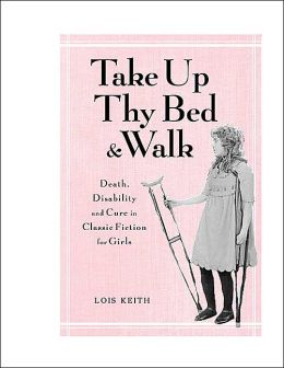 Take up Thy Bed and Walk: Death, Disability, and Cure in Classic Fiction for Girls