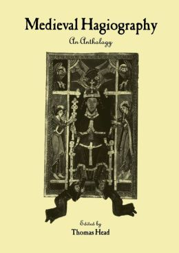 Medieval Hagiography: An Anthology