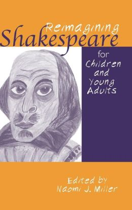 Reimagining Shakespeare for Children and Young Adults (Children's Literature and Culture Series)
