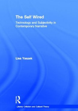 The Self Wired: Technology and Subjectivity in Contemporary Narrative