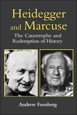 Heidegger and Marcuse: The Catastrophe and Redemption of History