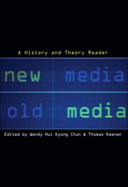 New Media, Old Media: A History and Theory Reader