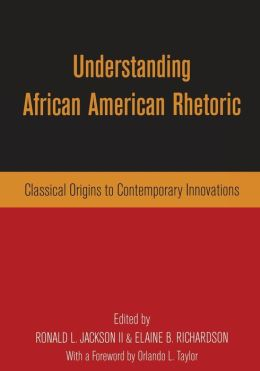 Understanding African-American Rhetoric: Classical Origins to Contemporary Innovations