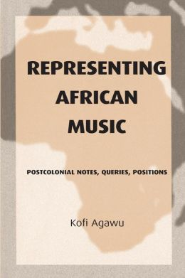Representing African Music: Postcolonial Notes, Queries, Positions