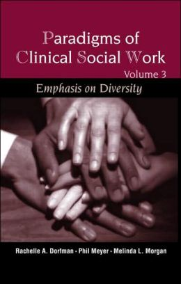 Paradigms of Clinical Social Work: Emphasis on Diversity
