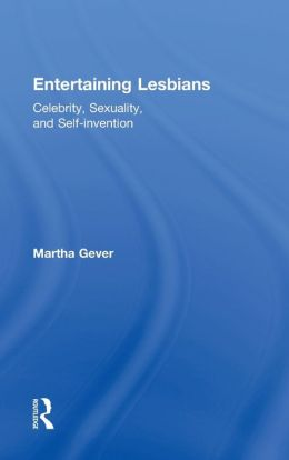 Entertaining Lesbians: Celebrity, Visibility, Politics