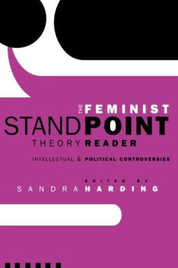 The Feminist Standpoint Theory Reader: Intellectual and Political Controversies