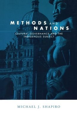Methods and Nations: Cultural Governance and the Indigenous Subject