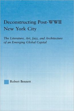 Deconstructing Post-WWII New York City: The Literature, Art, Jazz, and Architecture of an Emerging Global Capital
