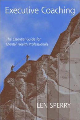 Executive Coaching: The Essential Guide for Mental Health Professionals