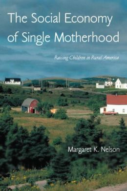 The Social Economy of Single Motherhood: Rising Children in Rural America
