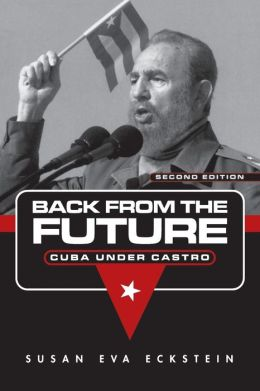 Back From the Future : Cuba Under Castro