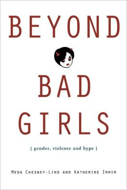 Beyond Bad Girls: Gender, Violence and Hype