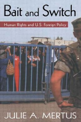 Bait and Switch (Global Horizons Series): Human Rights and U.S. Foreign Policy