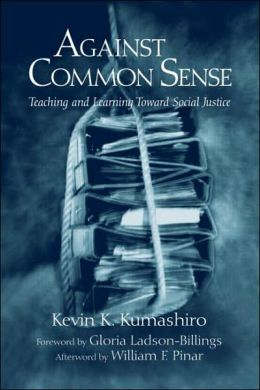 Against Common Sense: Teaching and Learning Towards Social Justice