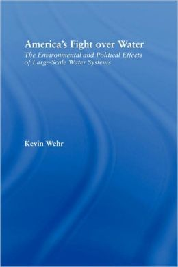 America's Fight Over Water: The Environmental and Political Effects of Large-Scale Water Systems