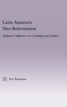 Latin America's Neo-Reformation: Religion's Influence on Contemporary Politics
