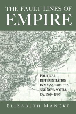 The Faultlines of Empire: Political Differentiation in Massachusetts and Nova Scotia, 1760-1830 (New World in the Atlantic World Series)