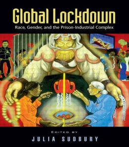 Global Lockdown: Race, Gender, and the Prison-Industrial Complex